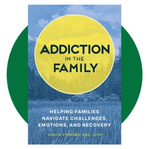 Addiction in the Family: Helping Families Navigate Challenges, Emotions, and Recovery